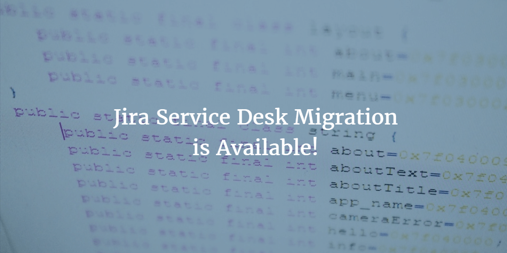 Hot News! Jira Service Desk Migration is Available!