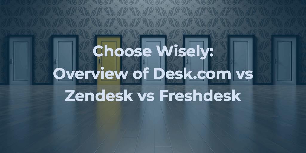 Choose Wisely: Overview of Desk.com vs Zendesk vs Freshdesk
