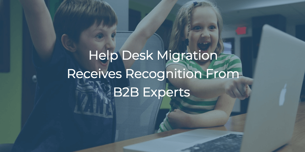 Help Desk Migration Receives 2 Help Desk Recognitions From B2B Experts