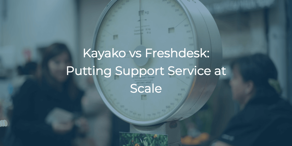 Kayako vs Freshdesk: Putting Support Service at Scale
