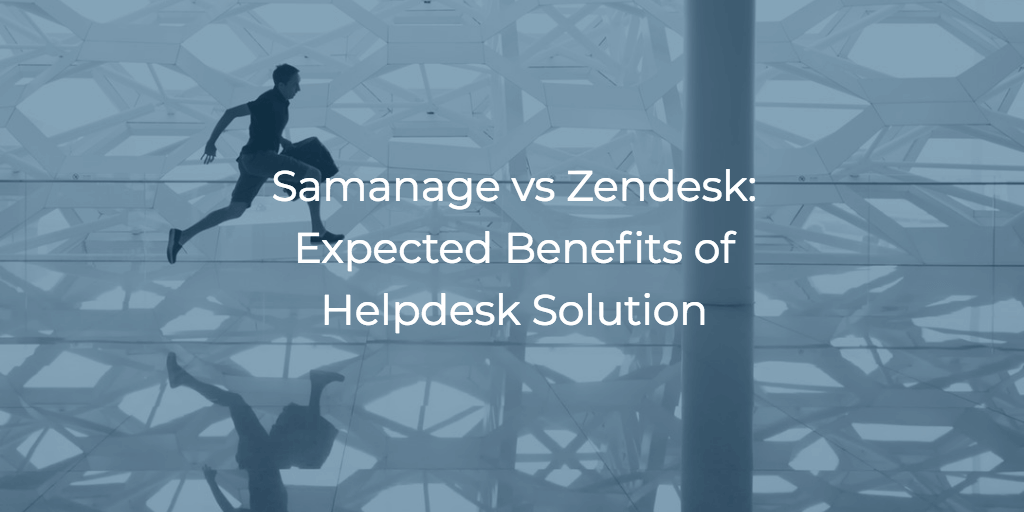 Samanage Vs Zendesk Expected Benefits Of Helpdesk Solution