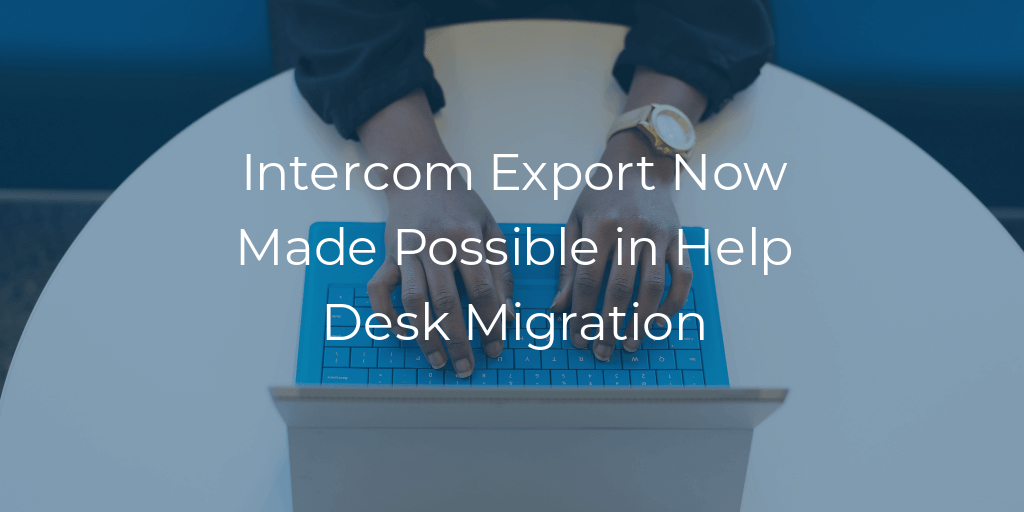 intercom export now available in help desk migration