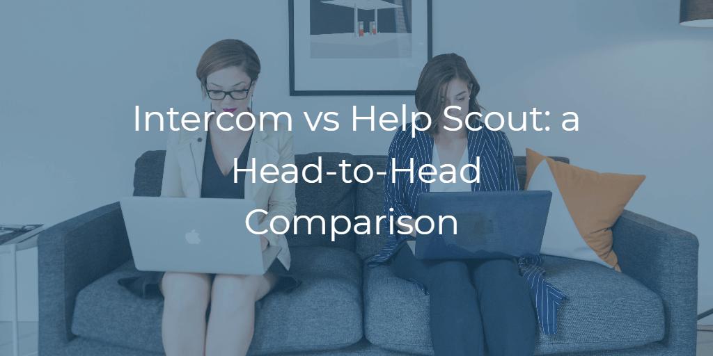 Intercom vs Help Scout: a Head-to-Head Comparison