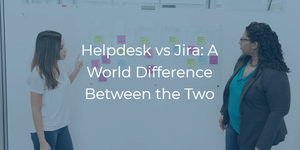 Helpdesk vs Jira: A World Difference Between the Two