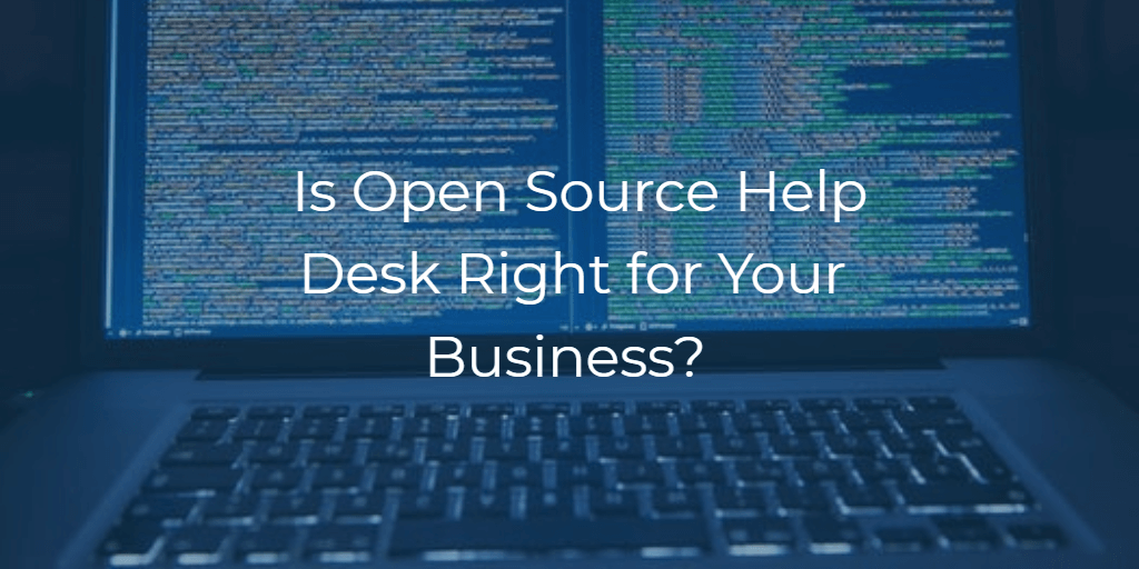 Is Open Source Help Desk Right for Your Business?