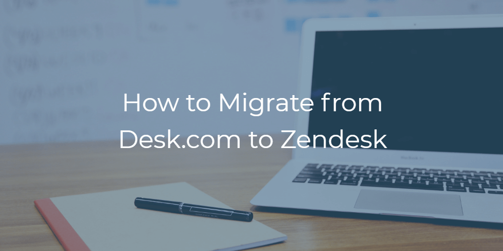 How to migrate ffrom Desk.com to Zendesk