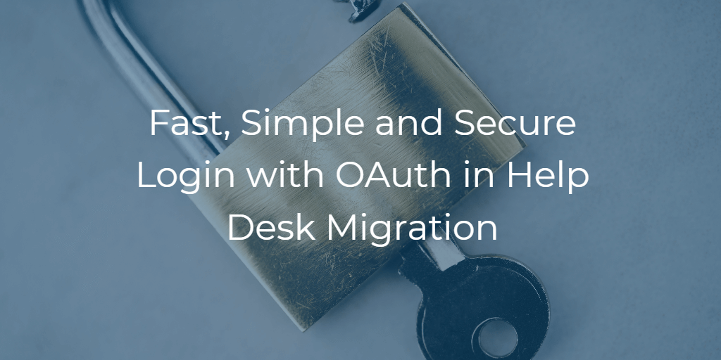 Help Desk Migration Implements OAuth for a more Simple and Secure Login