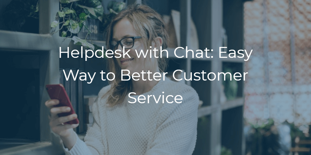 Helpdesk with Chat: Easy Way to Better Customer Service