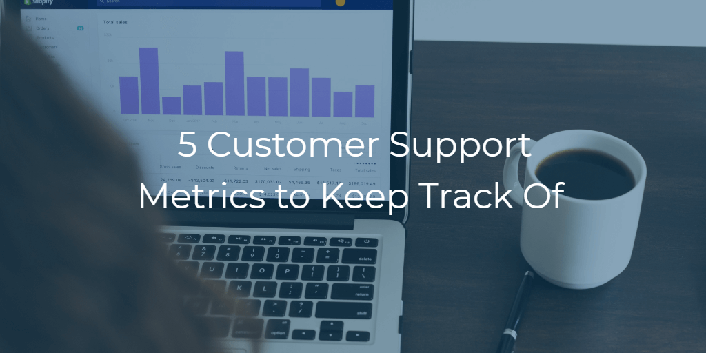 5 Customer Support Metrics to Keep Track Of