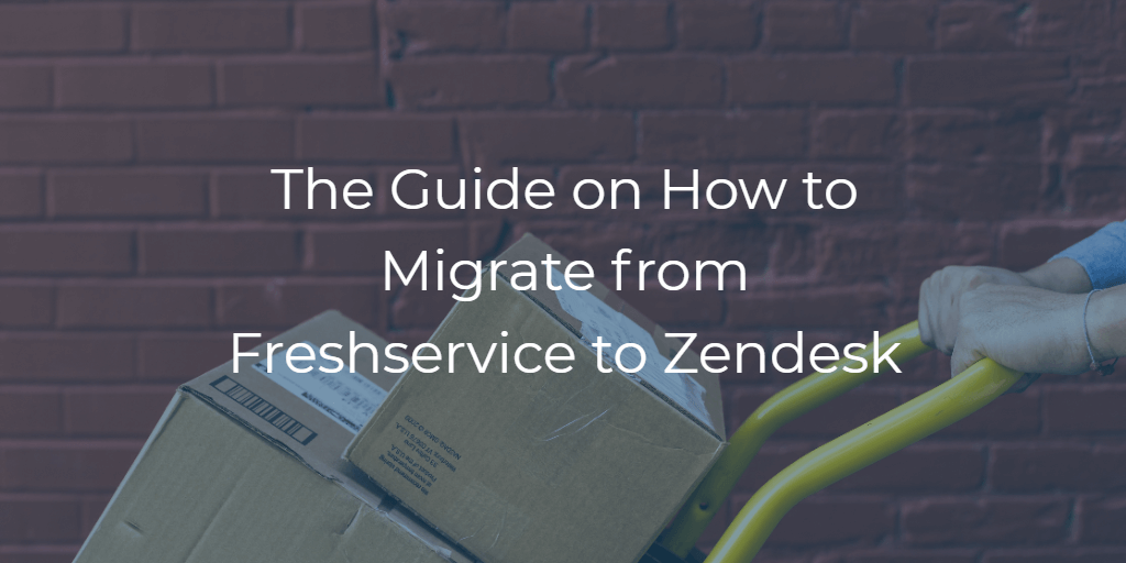 The Guide on How to Migrate from Freshservice to Zendesk