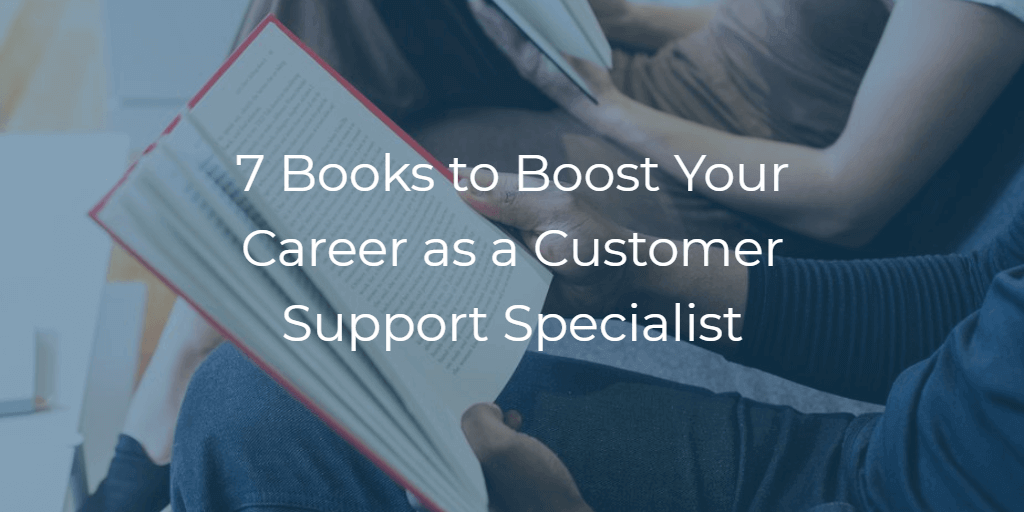7 Books Every CUstomer Support Rep Should Read to Boost Carrer