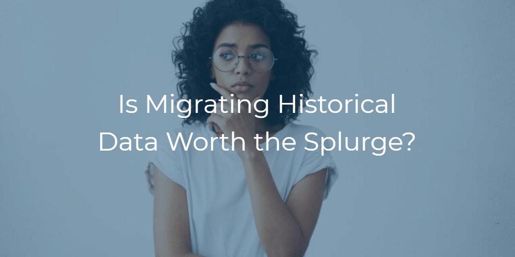 Is Migrating Historical Helpdesk Data Worth the Splurge?