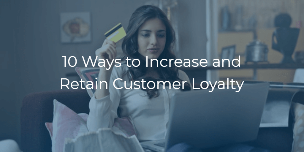 10 Ways of Boosting and Sustaining Customer Loyalty