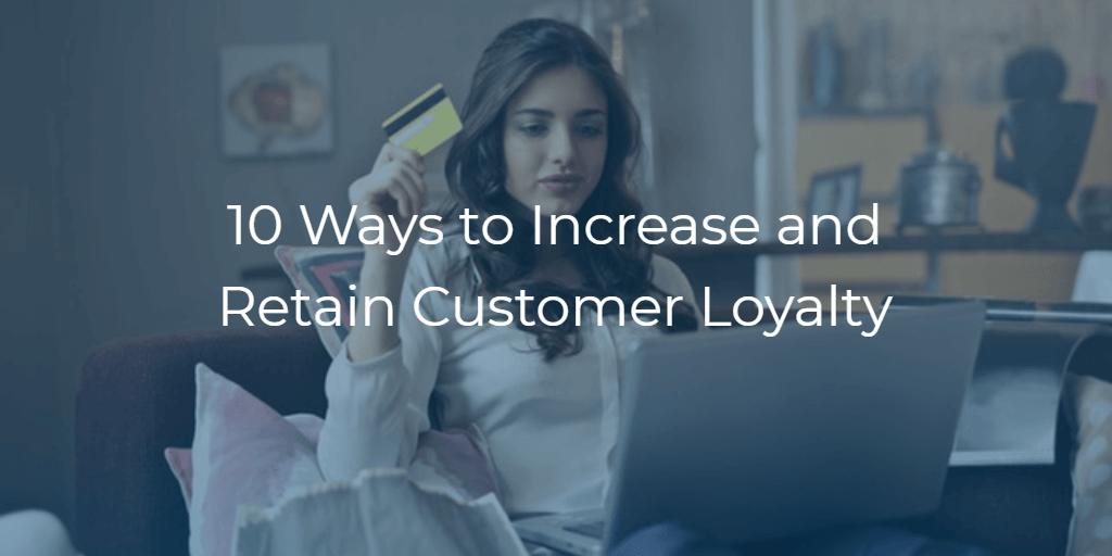 10 Ways to Increase and Retain Customer Loyalty