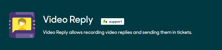 Video Reply - Video Reply allows recording video replies and sending them in tickets.