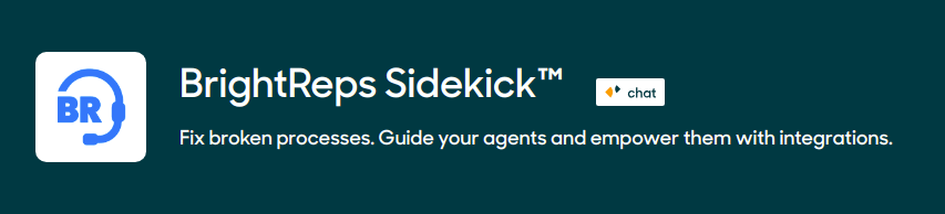 BrightReps Sidekick - Fix broken processes. Guide your agents and empower them with integrations.